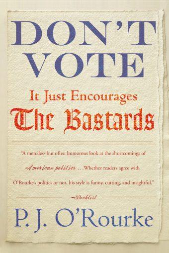 b44e4ecd Don't Vote It Just Encourages the Bastards | Grove Atlantic