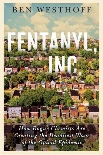 Fentanyl, Inc by Ben Westhoff